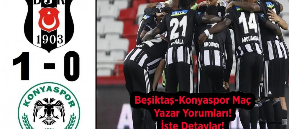 Beşiktaş-Konyaspor Maç Yazar Yorumları! İşte Detaylar!