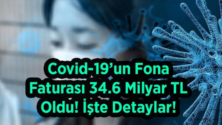 Covid-19'un Fona Faturası 34.6 Milyar TL Oldu! İşte Detaylar!