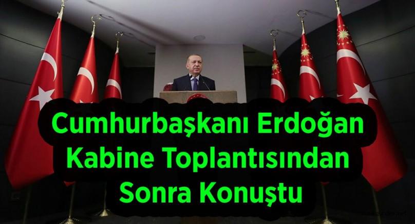 Cumhurbaşkanı Erdoğan Kabine Toplantısından Sonra Konuştu