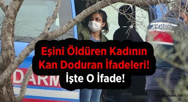 Eşini Öldüren Kadının Kan Doduran İfadeleri! İşte O İfade!