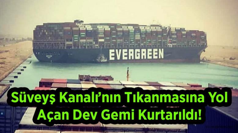Süveyş Kanalı'nın Tıkanmasına Yol Açan Dev Gemi Kurtarıldı!