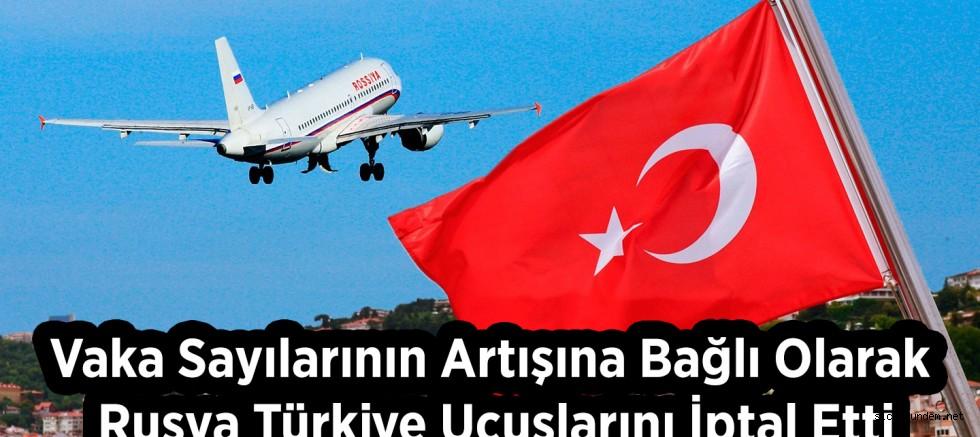 Vaka Sayılarının Artışına Bağlı Olarak Rusya Türkiye Uçuşlarını İptal Etti